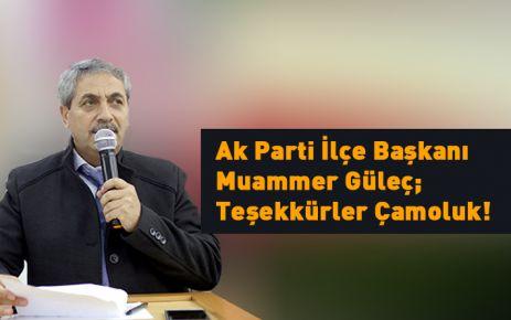 Ak Parti İlçe Başkanı Muammer Güleç; Teşekkürler Çamoluk!