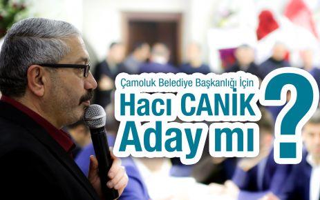 Çamoluk Belediye Başkanlığı İçin,Hacı Canik Aday mı?