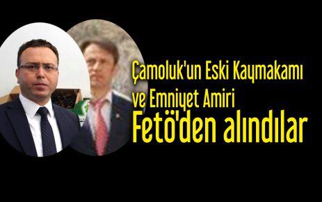 Çamoluk'un Eski Kaymakamı ve Emniyet Amiri Fetö'den alındılar