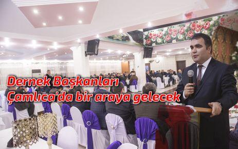 Dernek Başkanları Çamlıca'da bir araya gelecek
