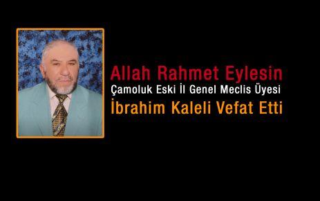 Eski İl Genel Meclis Üyesi İbrahim kaleli Vefat Etti