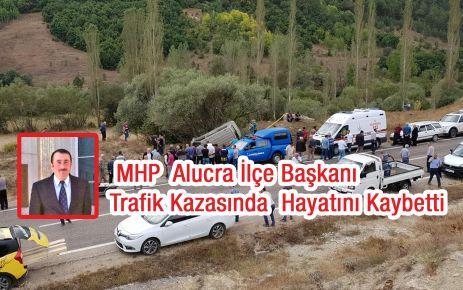 MHP  Alucra İlçe Başkanı Kazada  Hayatını Kaybetti