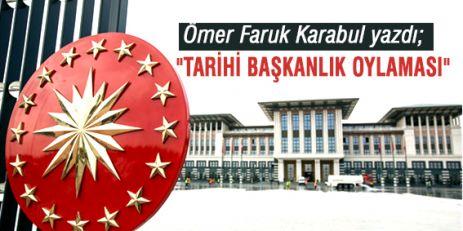 """Ömer Faruk Karabul; """"Tarihi Başkanlık Oylaması"""""""