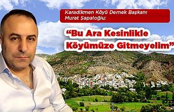 """Murat Şapaloğlu:""""Bu Ara Kesinlikle Köyümüze Gitmeyelim"""""""