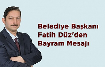 Belediye Başkanı Fatih Düz'den Bayram Mesajı