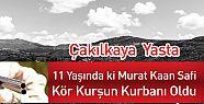 Çakılkaya Yasta 11 Yaşında Murat Kaan...