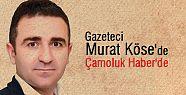 Gazeteci Murat Köse'de Çamoluk Haber'de
