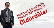 Hırsızlar Çamoluk'lu Osman Karabulut'u...