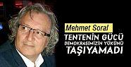 Mehmet Soral; TENTENİN GÜCÜ DEMOKRASİMİZİN...