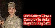 Saldırıya Uğrayan Çamoluk'lu Asker Hayatını...
