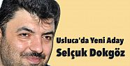 Usluca'da Yeni Aday Selçuk Dokgöz