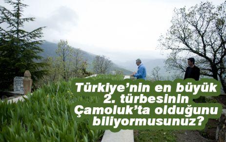 Türkiye'nin 2. Büyük türbesinin Çamoluk'ta olduğunu biliyormusunuz?