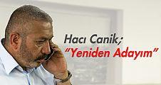 """Hacı Canik; """"Yeniden Adayım"""""""