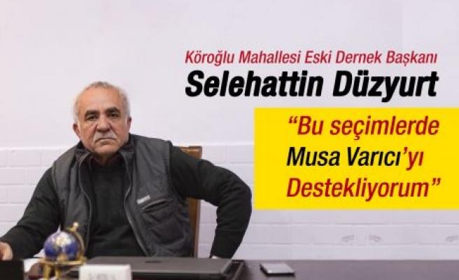Köroğlu Mahallesi Eski Dernek Başkanı Selehattin Düzyurt Musa Varıcı'yı Desteklediğini Açıkladı