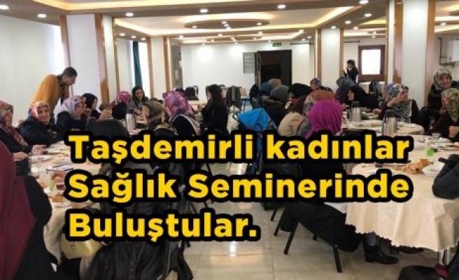 Taşdemirli kadınlar Sağlık Seminerinde Buluştular.