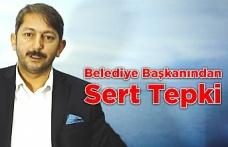 Belediye Başkanından Sert Tepki