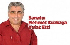 Sanatçı Mehmet Kuzkaya Vefat Etti