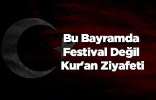 Bu Bayramda Festival Değil Kur'an Ziyafeti.