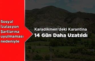 Karadikmen'in Karantinası 14 Uzatıldı