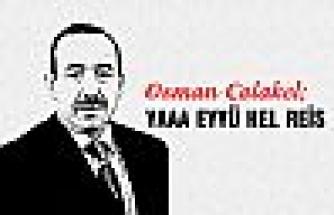 Osman Çolakel;  YAAA EYYÜ HEL REİS
