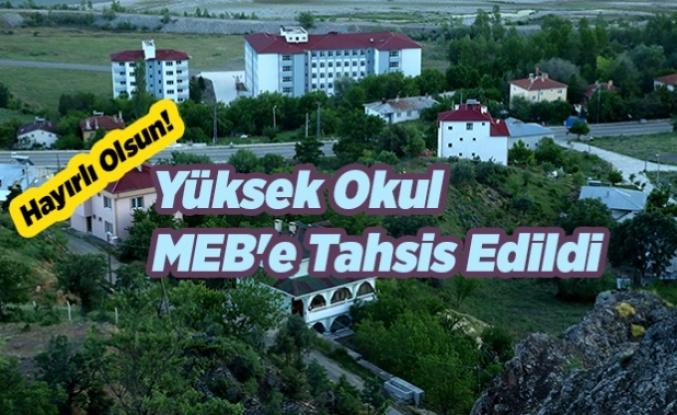 Yüksek Okul MEB'e Tahsis Edildi