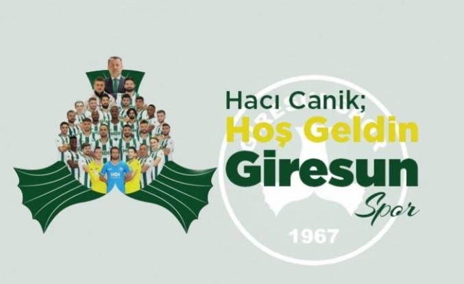 Hacı Canik; Hoş Geldin Giresun Spor