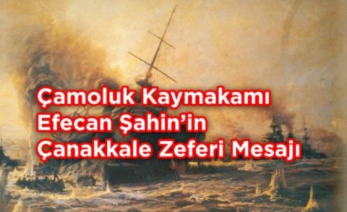 Çamoluk Kaymakamı Efecan Şahin'in Çanakkale Zaferi Mesajı