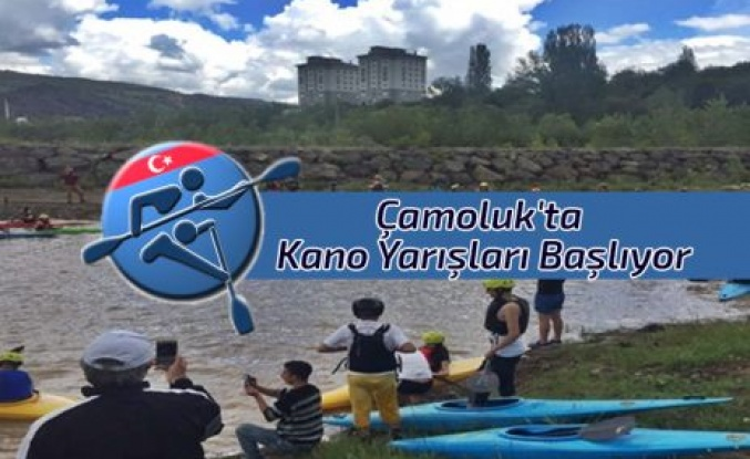 Çamoluk'ta kano yarışları başlıyor